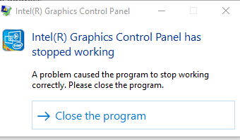 Testing From Trenches, Intel Graphics Control Panel Has Stopped Working
